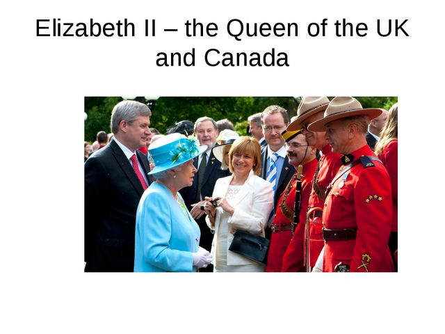 Elizabeth II – the Queen of the UK and Canada