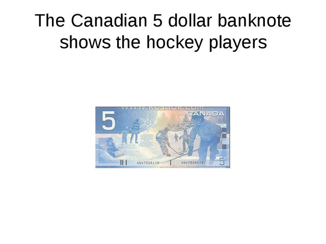 The Canadian 5 dollar banknote shows the hockey players