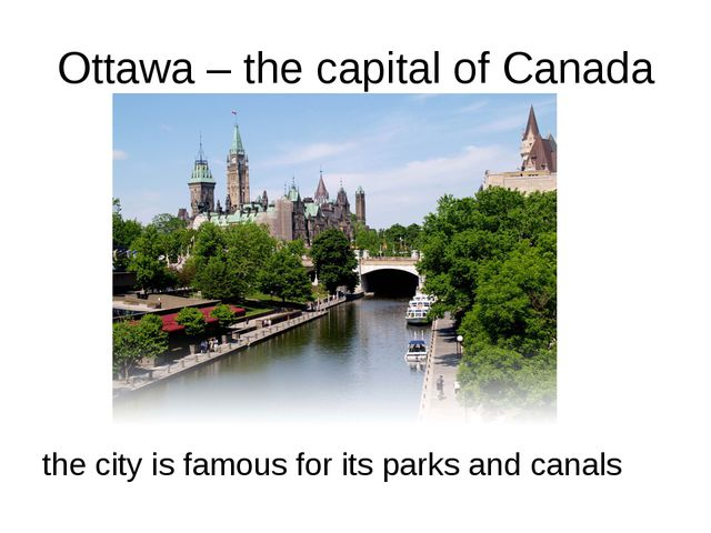 Ottawa – the capital of Canada the city is famous for its parks and canals