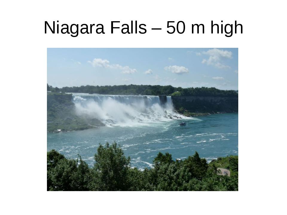 Niagara Falls – 50 m high