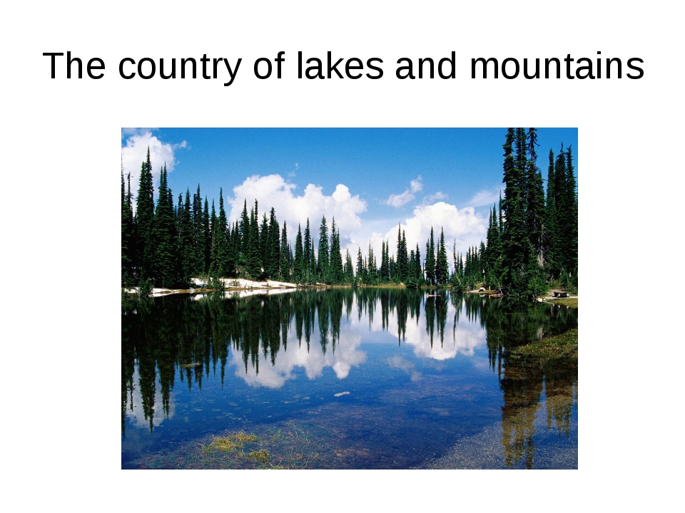 The country of lakes and mountains