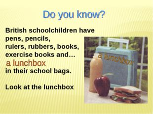 British schoolchildren have pens, pencils, rulers, rubbers, books, exercise b