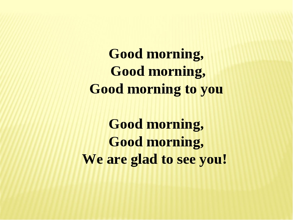 Good morning, Good morning, Good morning to you Good morning, Good morning, W...