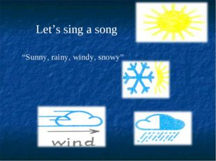 """Let's sing a song """"Sunny, rainy, windy, snowy"""""""