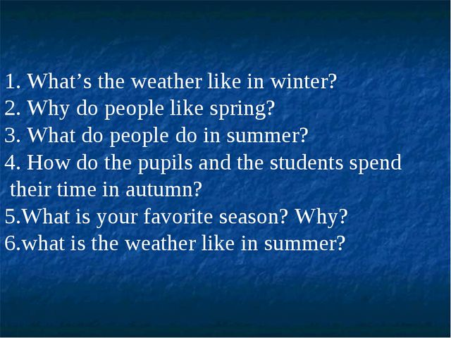 1. What's the weather like in winter? 2. Why do people like spring? 3. What d...