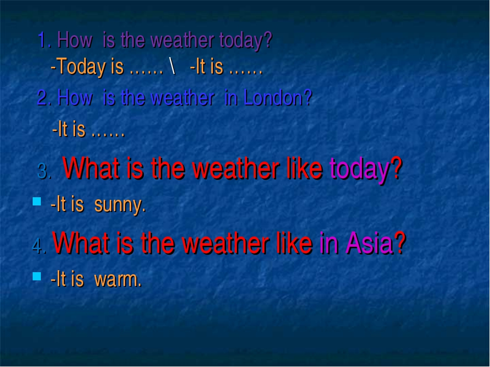 1. How is the weather today? -Today is …… \ -It is …… 2. How is the weather...