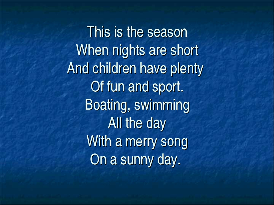 This is the season When nights are short And children have plenty Of fun and...