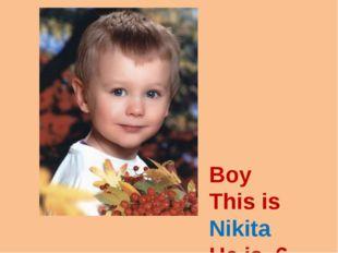 Boy This is Nikita He is 6