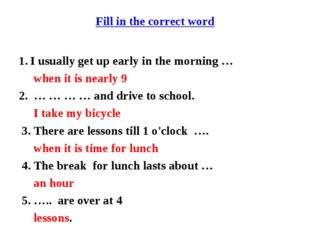 Fill in the correct word I usually get up early in the morning … when it is n