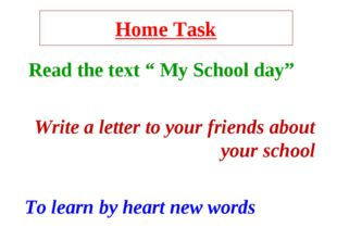 """Home Task Read the text """" My School day"""" Write a letter to your friends about"""