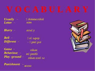 V O C A B U L A R Y Usually – әдеттегідей Letter – Hurry – Bell – Different –