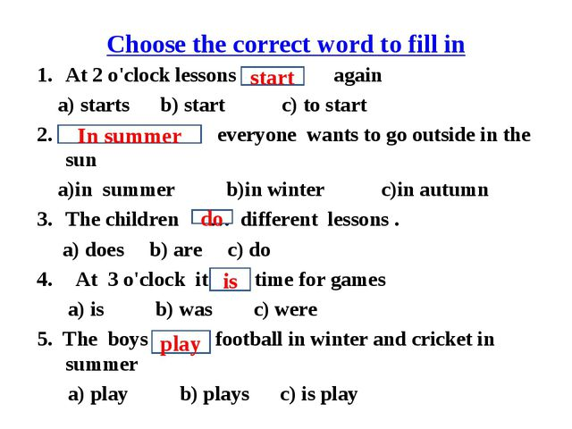 Choose the correct word to fill in At 2 o'clock lessons … again a) starts b)...