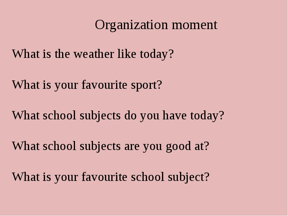 Organization moment What is the weather like today? What is your favourite s...