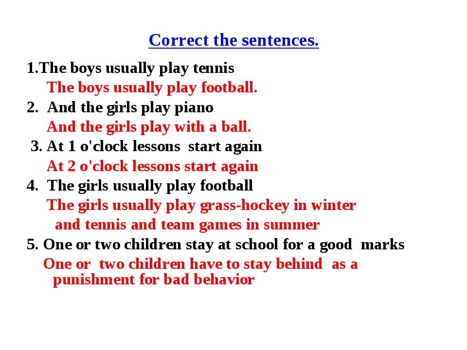 Correct the sentences. 1.The boys usually play tennis The boys usually play f...