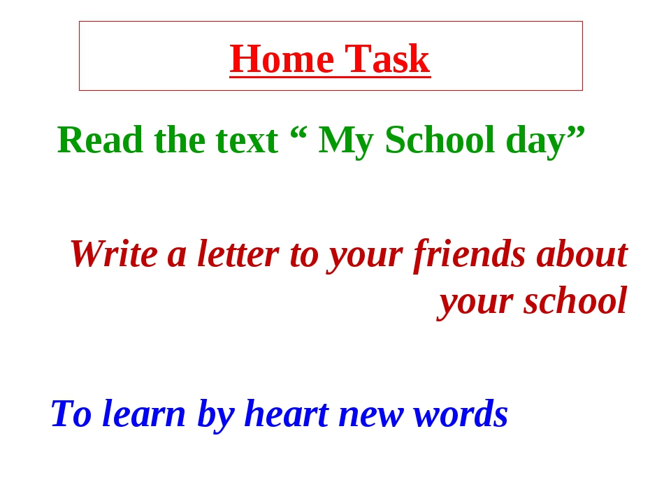 """Home Task Read the text """" My School day"""" Write a letter to your friends about..."""