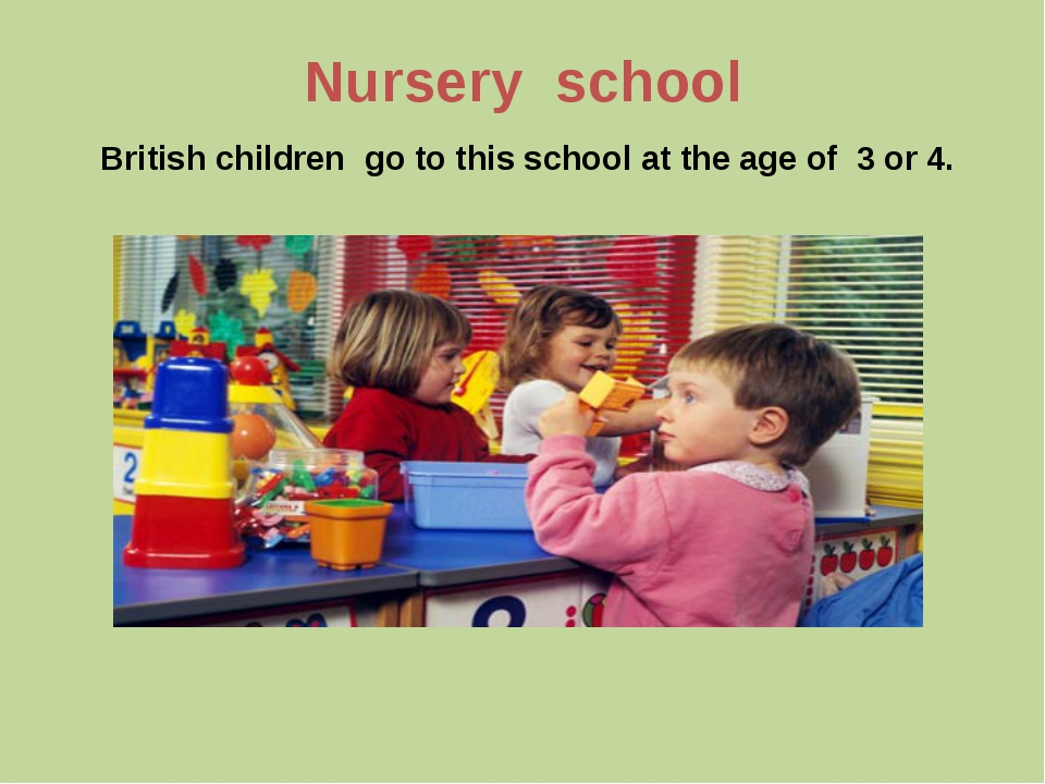 Nursery school British children go to this school at the age of 3 or 4.