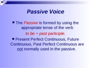 Passive Voice The Passive is formed by using the appropriate tense of the ver