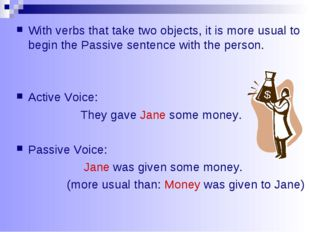 With verbs that take two objects, it is more usual to begin the Passive sente