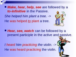 Make, hear, help, see are followed by a to-infinitive in the Passive. She hel