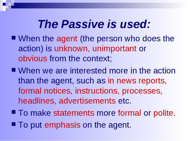 The Passive is used: When the agent (the person who does the action) is unkno...