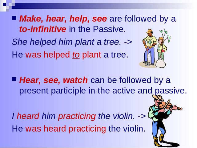 Make, hear, help, see are followed by a to-infinitive in the Passive. She hel...