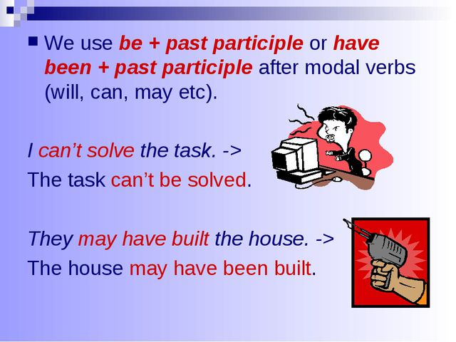 We use be + past participle or have been + past participle after modal verbs...