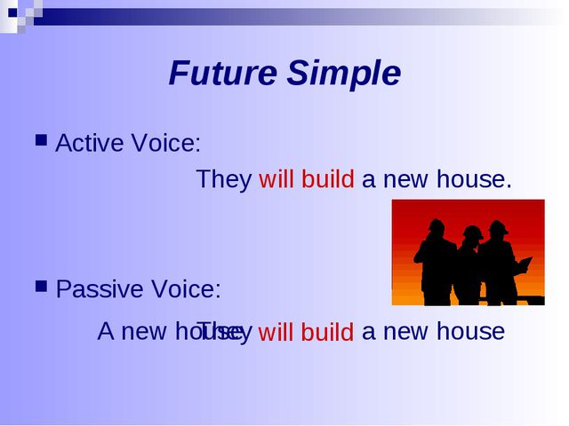 Future Simple Active Voice: They will build a new house. Passive Voice: They...