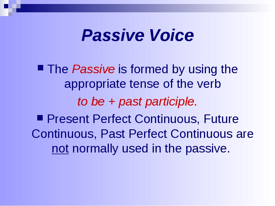 Passive Voice The Passive is formed by using the appropriate tense of the ver...