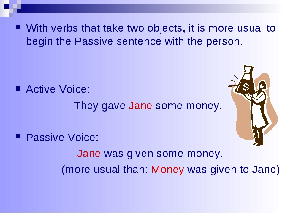 With verbs that take two objects, it is more usual to begin the Passive sente...