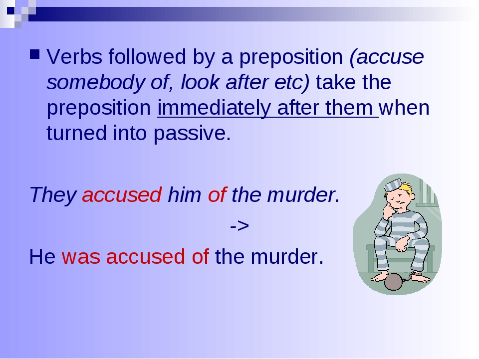Verbs followed by a preposition (accuse somebody of, look after etc) take the...