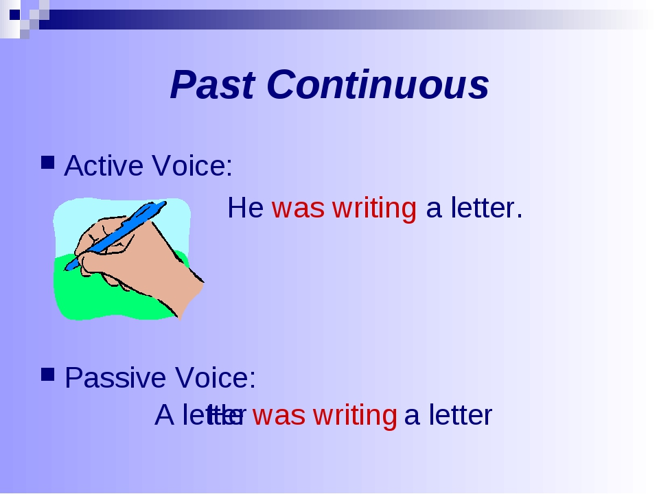 Past Continuous Active Voice: He was writing a letter. Passive Voice: He was...