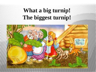 What a big turnip! The biggest turnip!