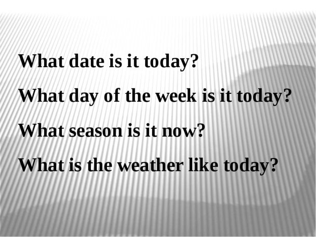 What date is it today? What day of the week is it today? What season is it no...