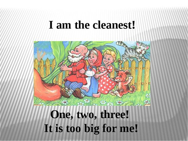 I am the cleanest! One, two, three! It is too big for me!