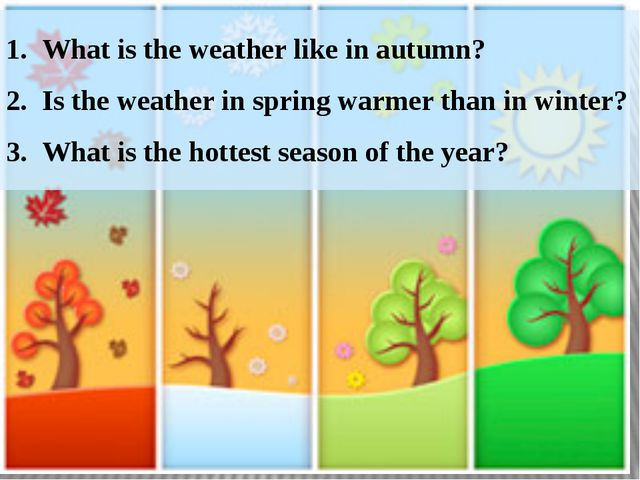 What is the weather like in autumn? Is the weather in spring warmer than in w...