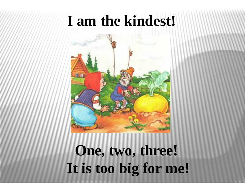 I am the kindest! One, two, three! It is too big for me!