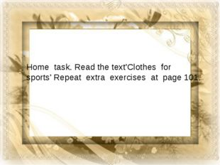 Home task. Read the text'Clothes for sports' Repeat extra exercises at page