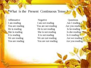 What is the Present Continuous Tense ? Affirmative Negative Questions I am r