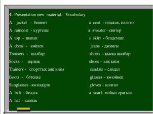 4. Presentation new material. Vocabulary A jacket - бешпет a coat - пиджак, п