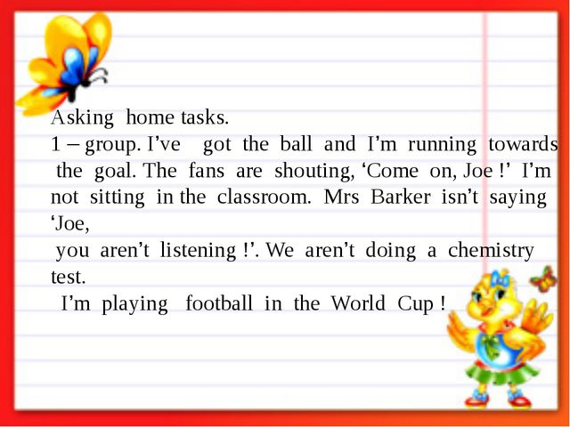 Asking home tasks. 	 1 – group. I've got the ball and I'm running towards th...