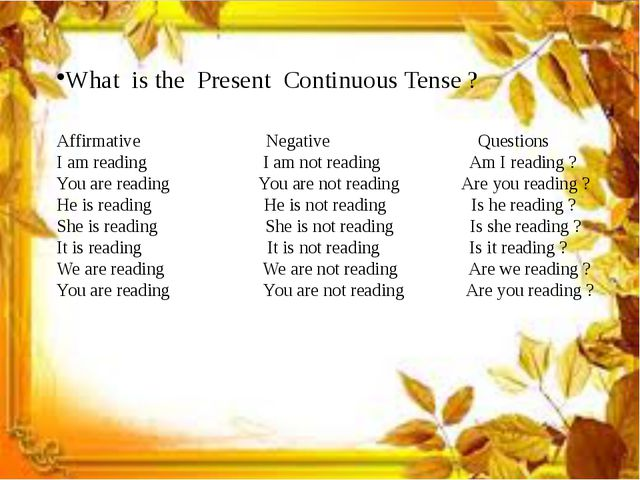 What is the Present Continuous Tense ? Affirmative Negative Questions I am r...