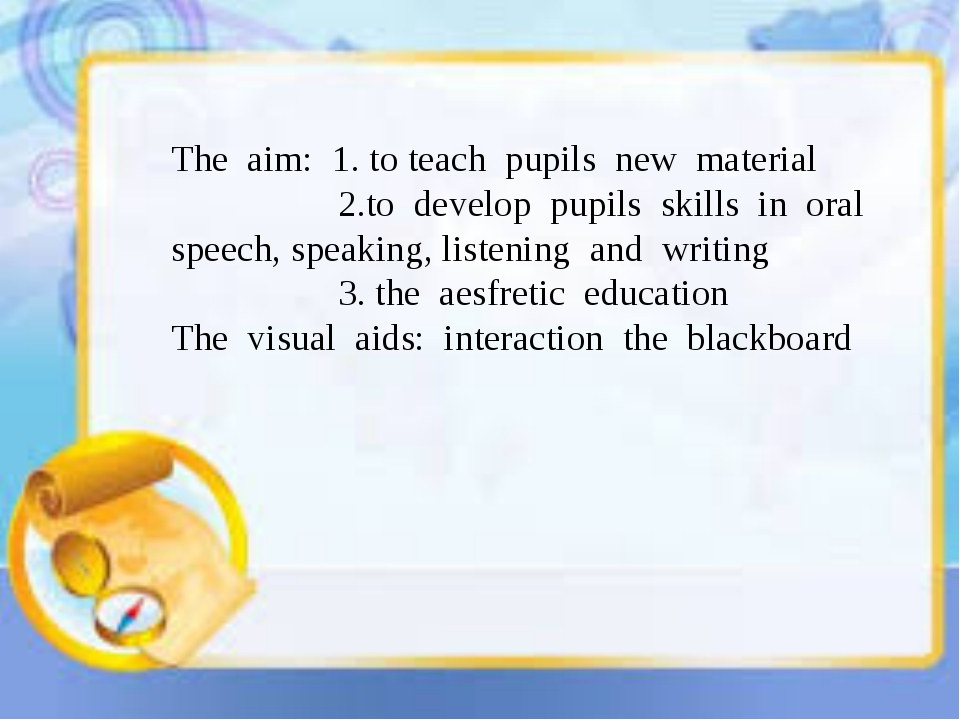 The aim: 1. to teach pupils new material 2.to develop pupils skills in oral...