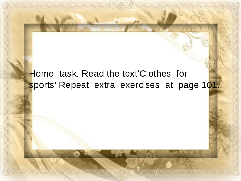 Home task. Read the text'Clothes for sports' Repeat extra exercises at page...