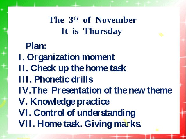 The 3th of November It is Thursday Plan: I. Organization moment II. Check up...