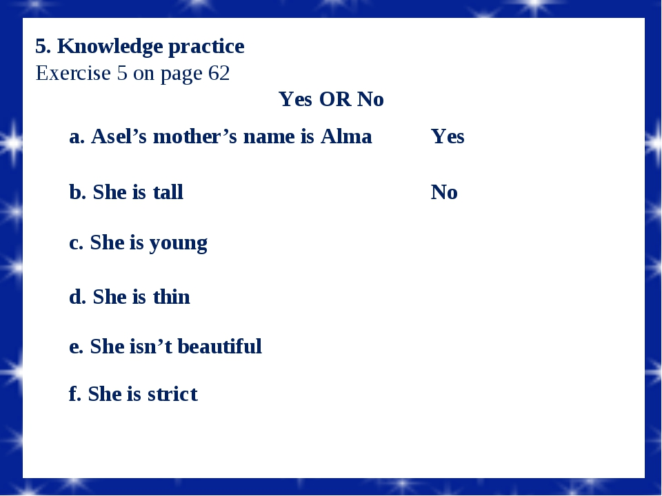 5. Knowledge practice Exercise 5 on page 62 Yes OR No  a. Asel's mother's nam...
