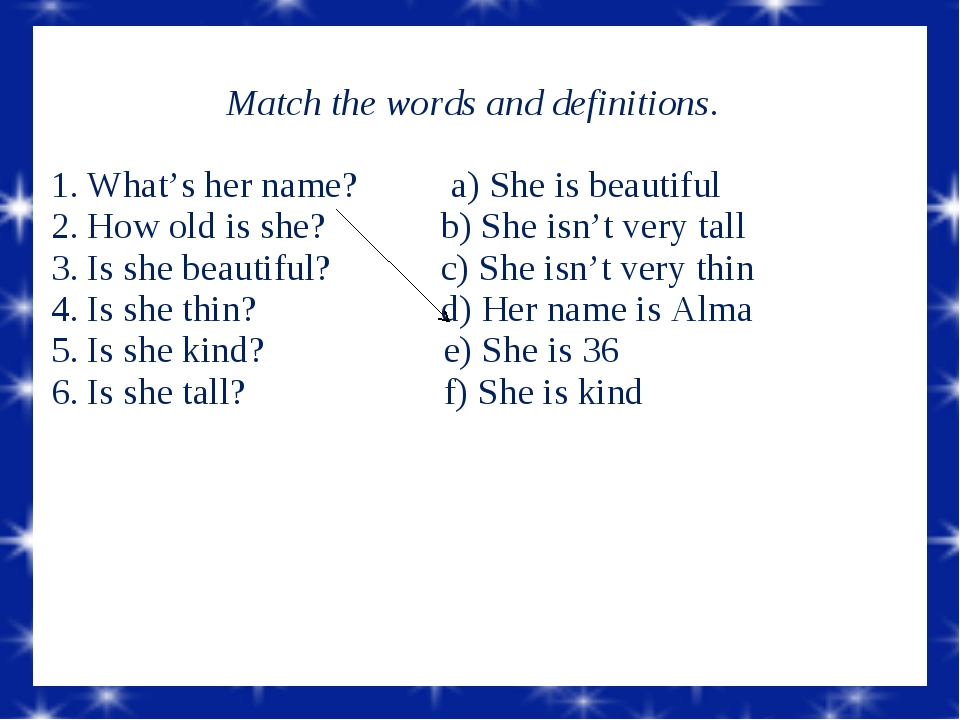 Match the words and definitions.  What's her name? a) She is beautiful Ho...