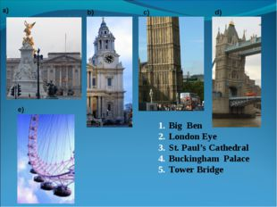 Big Ben London Eye St. Paul's Cathedral Buckingham Palace Tower Bridge a) b)