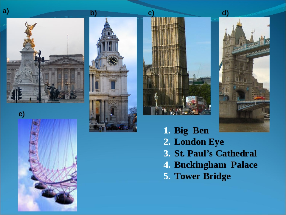 Big Ben London Eye St. Paul's Cathedral Buckingham Palace Tower Bridge a) b)...