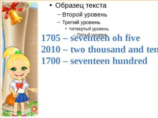1705 – seventeen oh five 2010 – two thousand and ten 1700 – seventeen hundred