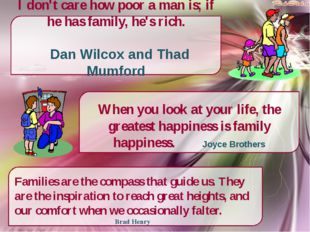 I don't care how poor a man is; if he has family, he's rich. Dan Wilcox and T
